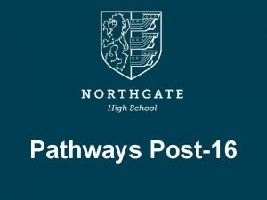 Pathways Post16 Format of the Evening The Sixth