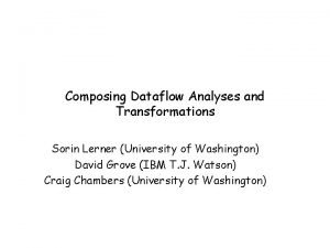 Composing Dataflow Analyses and Transformations Sorin Lerner University