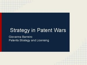 Strategy in Patent Wars Giovanna Barreiro Patents Strategy