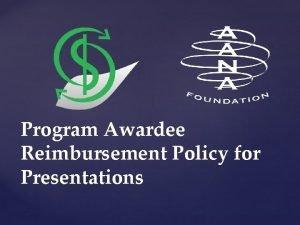 Program Awardee Reimbursement Policy for Presentations If you