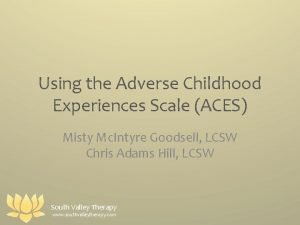 Using the Adverse Childhood Experiences Scale ACES Misty