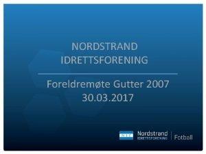NORDSTRAND IDRETTSFORENING Foreldremte Gutter 2007 30 03 2017
