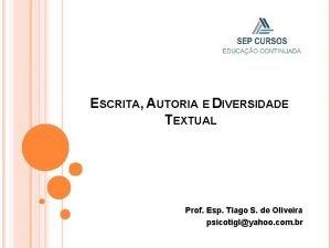 ESCRITA AUTORIA E DIVERSIDADE TEXTUAL Prof Esp Tiago