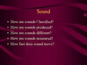 Sound How are sounds Classified How are sounds