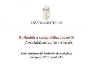 Reflexik a szakpolitika rszrl Vroshlzati hatsrtkels Terletfejlesztsi rtkelsek