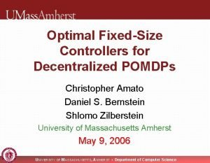 Optimal FixedSize Controllers for Decentralized POMDPs Christopher Amato