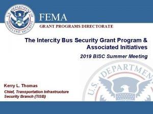 FEMA GRANT PROGRAMS DIRECTORATE The Intercity Bus Security