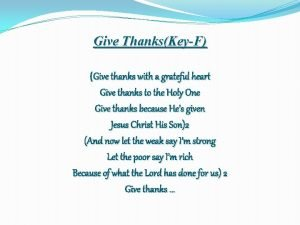 Give ThanksKeyF Give thanks with a grateful heart