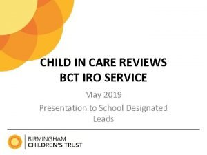 CHILD IN CARE REVIEWS BCT IRO SERVICE May