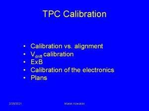 TPC Calibration 2252021 Calibration vs alignment Vdrift calibration
