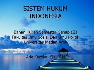SISTEM HUKUM INDONESIA Bahan Kuliah Semester Genap II