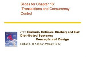 Slides for Chapter 16 Transactions and Concurrency Control