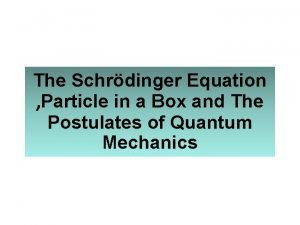 The Schrdinger Equation Particle in a Box and