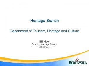 Heritage Branch Department of Tourism Heritage and Culture