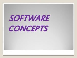 SOFTWARE CONCEPTS Application software The software that controls