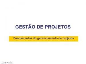 GESTO DE PROJETOS Fundamentos do gerenciamento de projetos