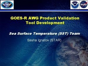 GOESR AWG Product Validation Tool Development Sea Surface