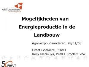Mogelijkheden van Energieproductie in de Landbouw Agroexpo Vlaanderen