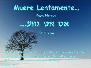 Muere Lentamente Pablo Neruda Wait for music to