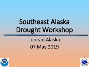 Southeast Alaska Drought Workshop Juneau Alaska 07 May