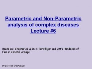Parametric and NonParametric analysis of complex diseases Lecture