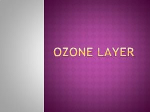 The ozone layer or ozone shield is a