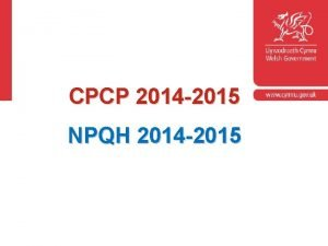 CPCP 2014 2015 NPQH 2014 2015 Cyflwyniad Mae