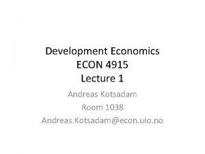 Development Economics ECON 4915 Lecture 1 Andreas Kotsadam