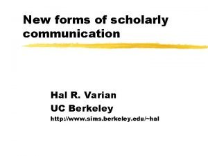 New forms of scholarly communication Hal R Varian