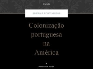 2242021 AMRICA PORTUGUESA Colonizao portuguesa na Amrica 1