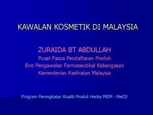 KAWALAN KOSMETIK DI MALAYSIA ZURAIDA BT ABDULLAH Pusat