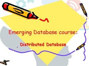 Emerging Database course Distributed Database Distributed Database When