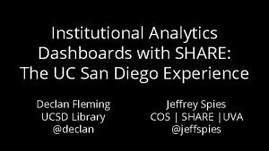 Institutional Analytics Dashboards with SHARE The UC San