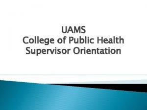 UAMS College of Public Health Supervisor Orientation College