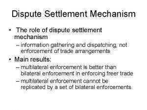 Dispute Settlement Mechanism The role of dispute settlement