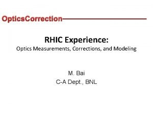 Optics Correction RHIC Experience Optics Measurements Corrections and