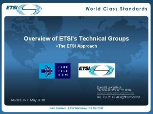 Overview of ETSIs Technical Groups The ETSI Approach