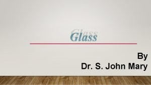 Glass By Dr S John Mary Glass 1