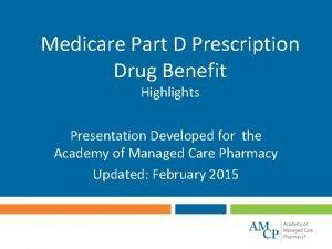 Medicare Part D Prescription Drug Benefit Highlights Presentation