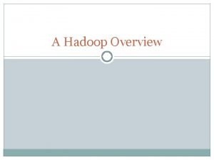 A Hadoop Overview Outline Progress Report Map Reduce