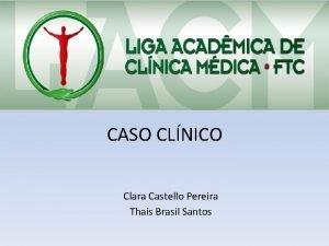 CASO CLNICO Clara Castello Pereira Thas Brasil Santos