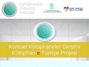 KTPHANE TRKYE PROJES Ktphane Trkiye Projesi Niin tantm