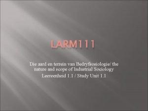 LARM 111 Die aard en terrein van Bedryfsosiologie