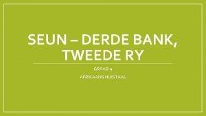 SEUN DERDE BANK TWEEDE RY GRAAD 9 AFRIKAANS