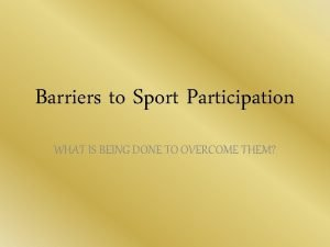 Barriers to Sport Participation WHAT IS BEING DONE