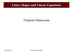 Lines Slopes and Linear Equations Projector Resources Lines