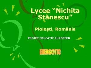 Lycee Nichita Stnescu Ploieti Romnia PROJET EDUCATIF EUROPEEN