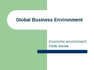 Global Business Environment Economic environment trade issues Readings