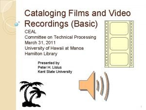 Cataloging Films and Video Recordings Basic CEAL Committee
