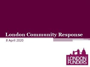 London Community Response 8 April 2020 About London